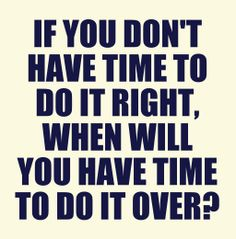 if-you-do-no-not-have-the-time-to-do-it-right